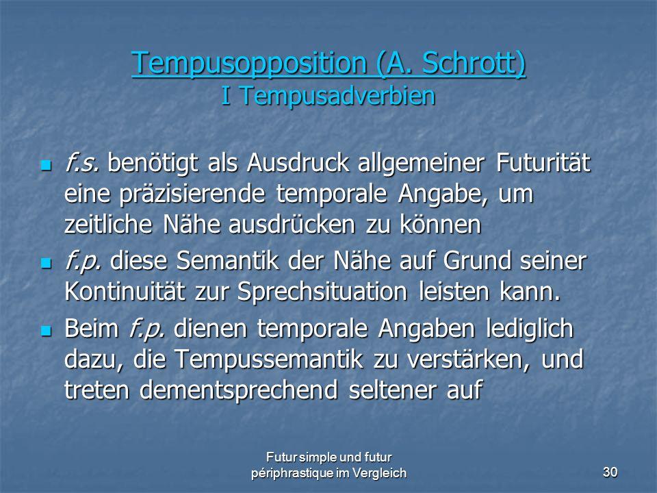Futur simple und futur périphrastique im Vergleich30 Tempusopposition (A. Schrott) I Tempusadverbien f.s. benötigt als Ausdruck allgemeiner Futurität