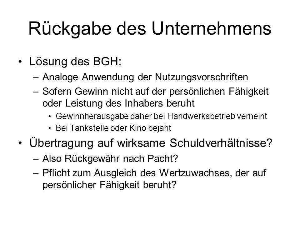 Rückgabe des Unternehmens Lösung des BGH: –Analoge Anwendung der Nutzungsvorschriften –Sofern Gewinn nicht auf der persönlichen Fähigkeit oder Leistun