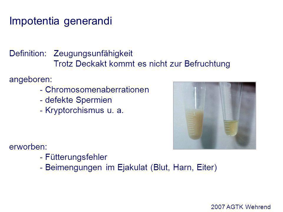 Impotentia generandi Definition: Zeugungsunfähigkeit Trotz Deckakt kommt es nicht zur Befruchtung angeboren: - Chromosomenaberrationen - defekte Spermien - Kryptorchismus u.