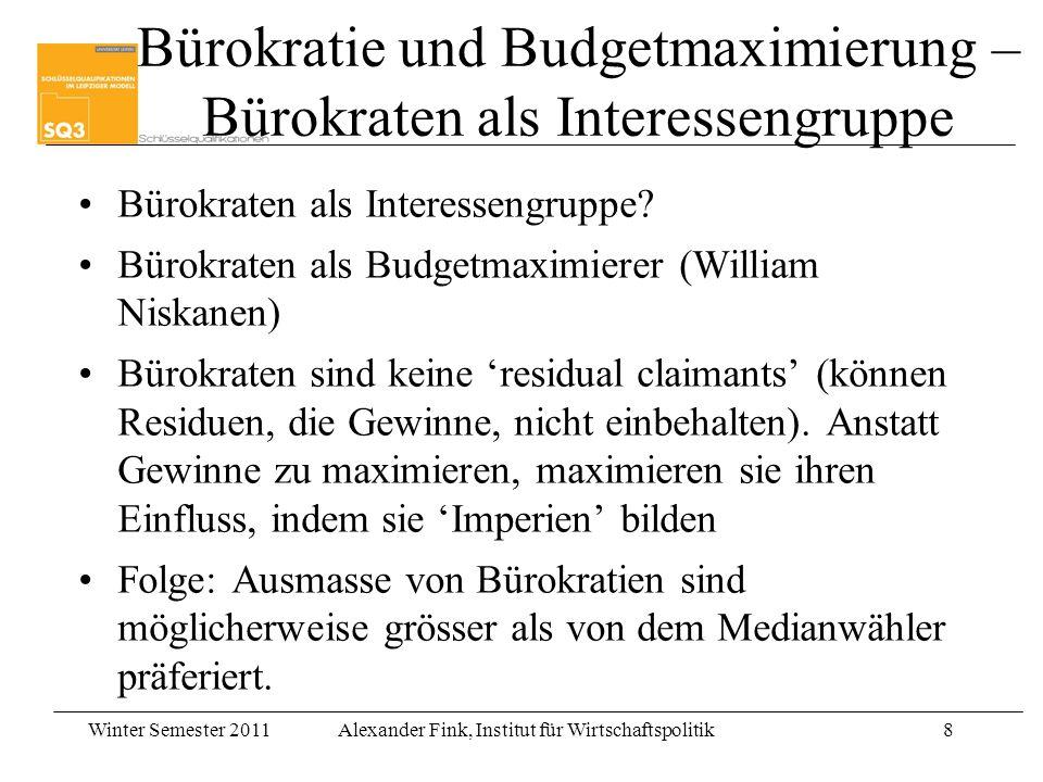 Winter Semester 2011Alexander Fink, Institut für Wirtschaftspolitik8 Bürokratie und Budgetmaximierung – Bürokraten als Interessengruppe Bürokraten als Interessengruppe.