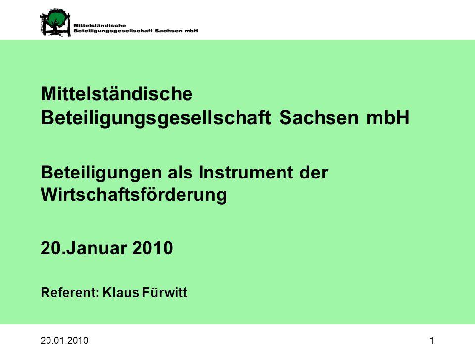 20.01.20101 Mittelständische Beteiligungsgesellschaft Sachsen mbH Beteiligungen als Instrument der Wirtschaftsförderung 20.Januar 2010 Referent: Klaus Fürwitt