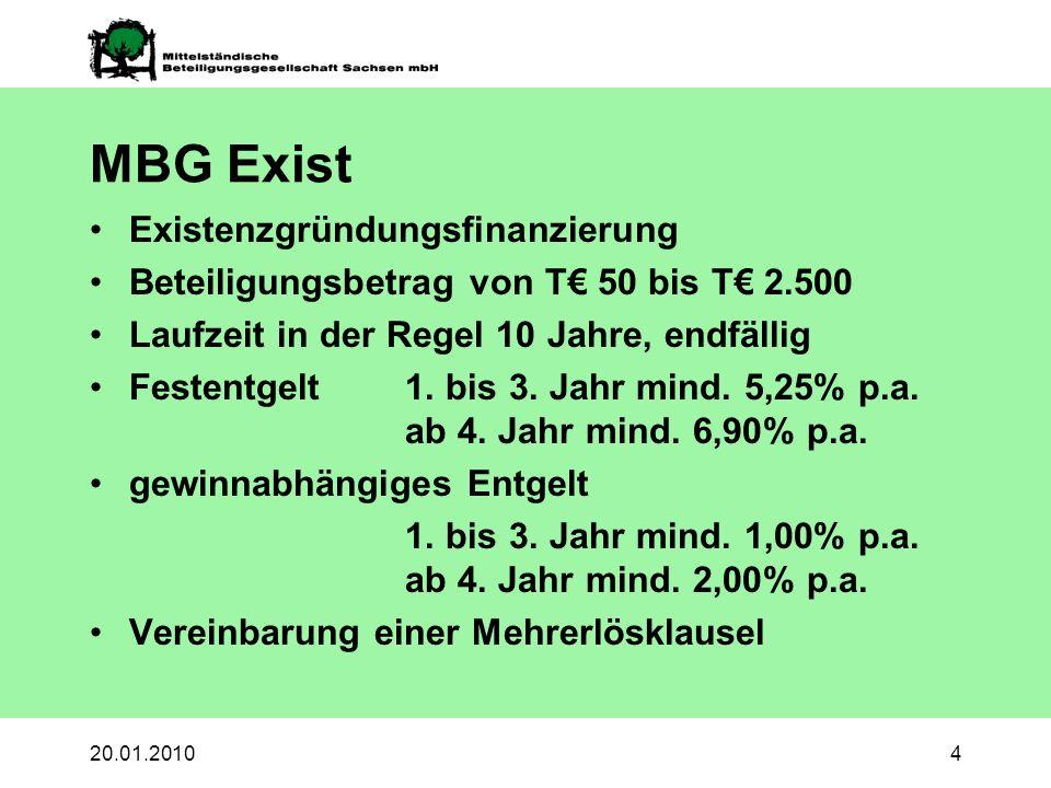 20.01.20104 MBG Exist Existenzgründungsfinanzierung Beteiligungsbetrag von T 50 bis T 2.500 Laufzeit in der Regel 10 Jahre, endfällig Festentgelt 1.