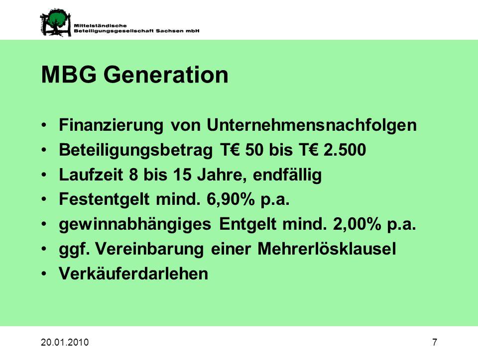 20.01.20107 MBG Generation Finanzierung von Unternehmensnachfolgen Beteiligungsbetrag T 50 bis T 2.500 Laufzeit 8 bis 15 Jahre, endfällig Festentgelt mind.