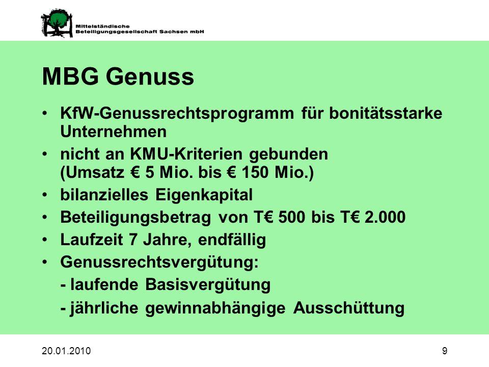 20.01.20109 MBG Genuss KfW-Genussrechtsprogramm für bonitätsstarke Unternehmen nicht an KMU-Kriterien gebunden (Umsatz 5 Mio.