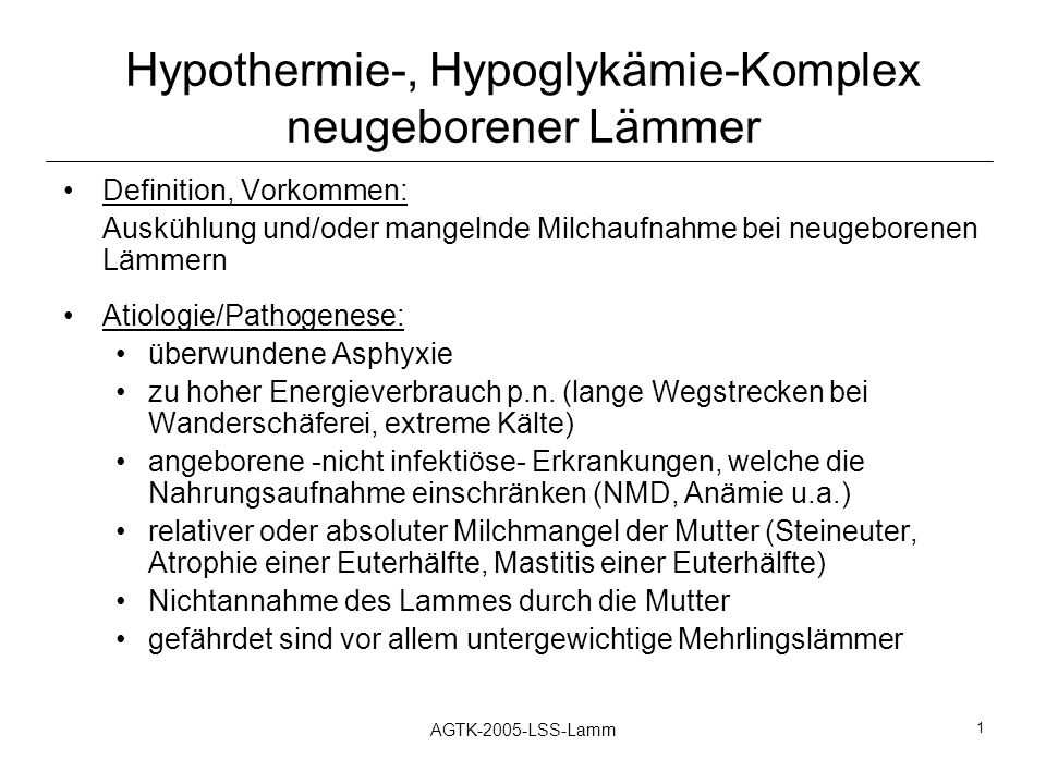 AGTK-2005-LSS-Lamm 1 Hypothermie-, Hypoglykämie-Komplex neugeborener Lämmer Definition, Vorkommen: Auskühlung und/oder mangelnde Milchaufnahme bei neu