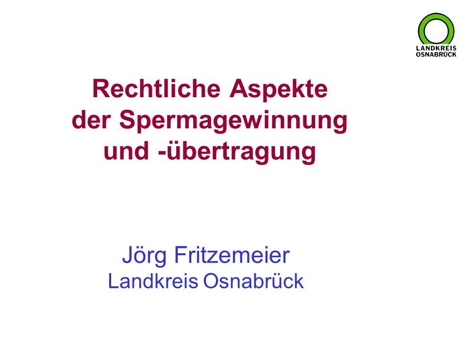 Rechtliche Aspekte der Spermagewinnung und -übertragung Jörg Fritzemeier Landkreis Osnabrück