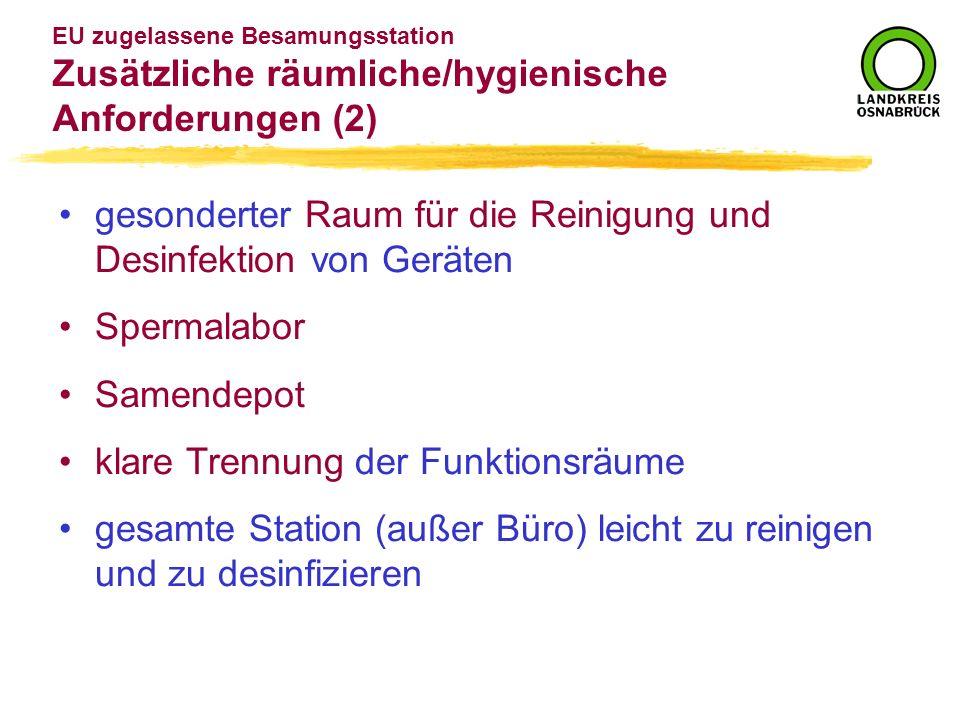 EU zugelassene Besamungsstation Zusätzliche räumliche/hygienische Anforderungen (2) gesonderter Raum für die Reinigung und Desinfektion von Geräten Sp