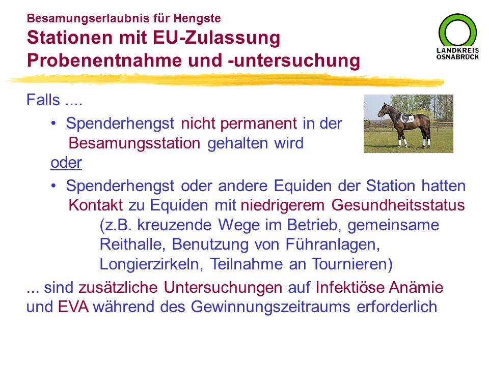 Besamungserlaubnis für Hengste Stationen mit EU-Zulassung Probenentnahme und -untersuchung Falls.... Spenderhengst nicht permanent in der Besamungssta