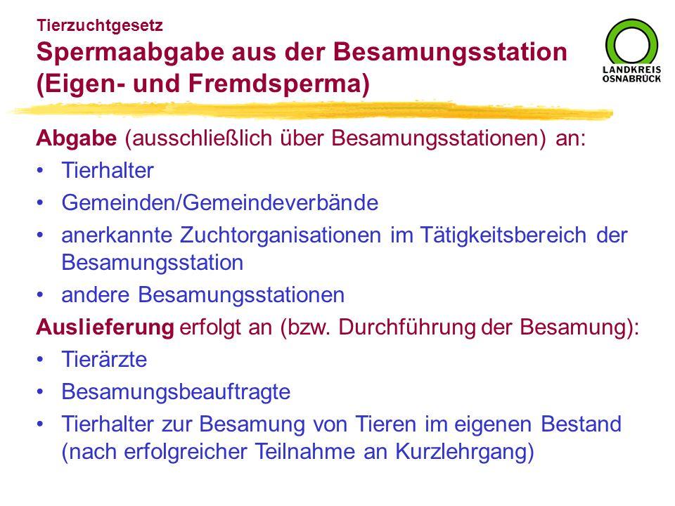 Tierzuchtgesetz Spermaabgabe aus der Besamungsstation (Eigen- und Fremdsperma) Abgabe (ausschließlich über Besamungsstationen) an: Tierhalter Gemeinde