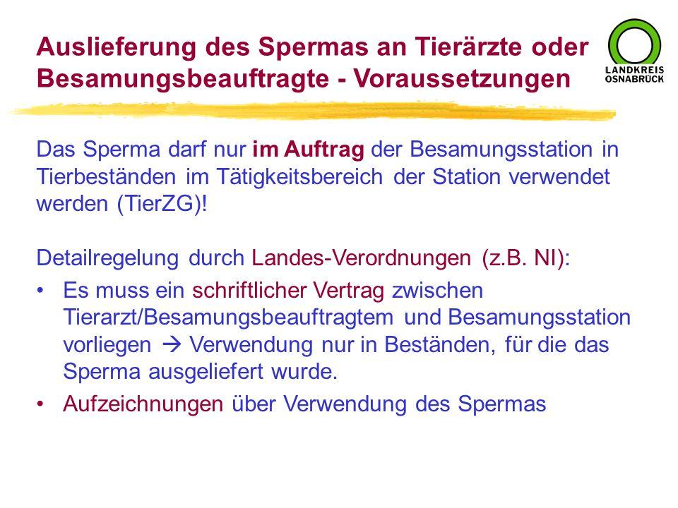 Auslieferung des Spermas an Tierärzte oder Besamungsbeauftragte - Voraussetzungen Das Sperma darf nur im Auftrag der Besamungsstation in Tierbeständen