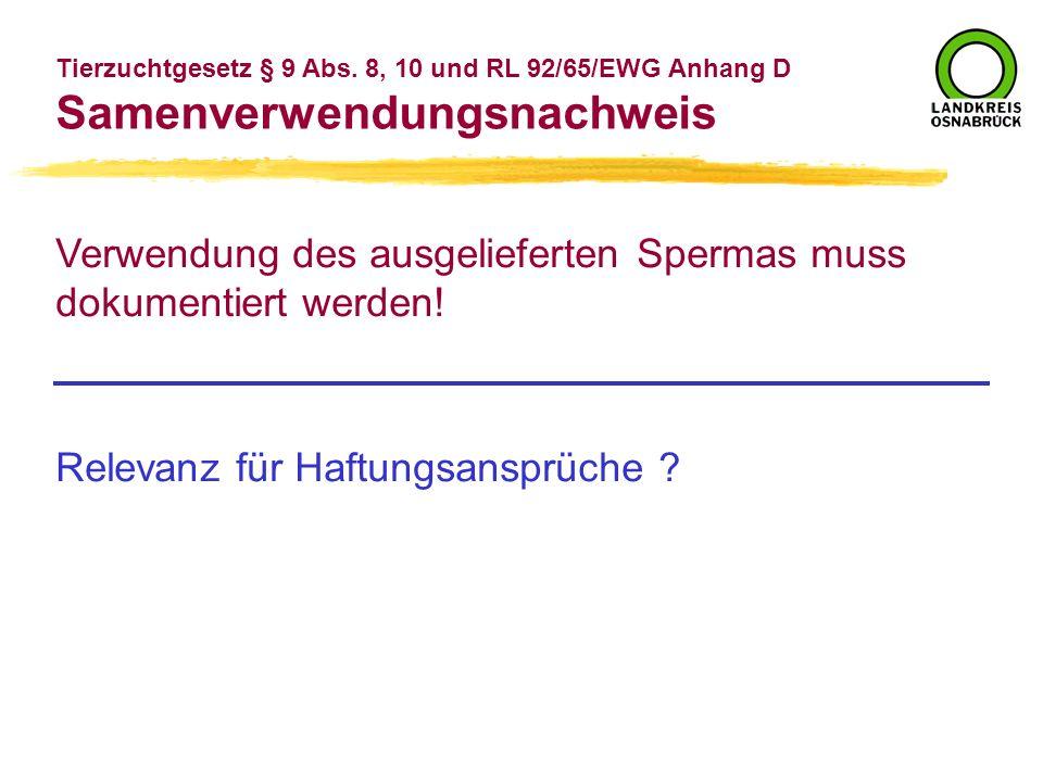 Tierzuchtgesetz § 9 Abs. 8, 10 und RL 92/65/EWG Anhang D Samenverwendungsnachweis Verwendung des ausgelieferten Spermas muss dokumentiert werden! Rele