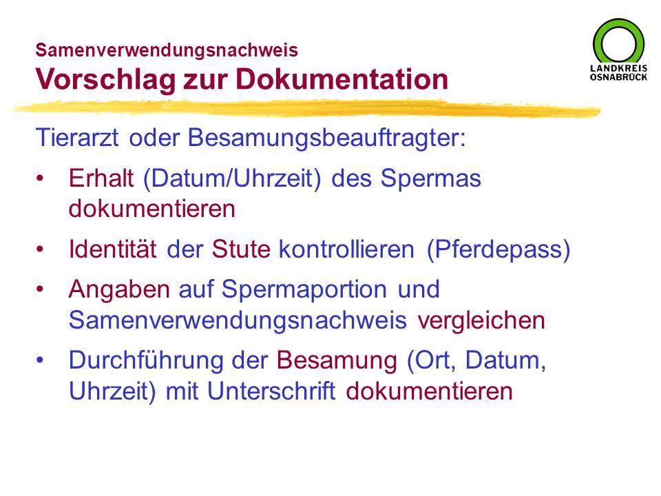 Tierarzt oder Besamungsbeauftragter: Erhalt (Datum/Uhrzeit) des Spermas dokumentieren Identität der Stute kontrollieren (Pferdepass) Angaben auf Sperm