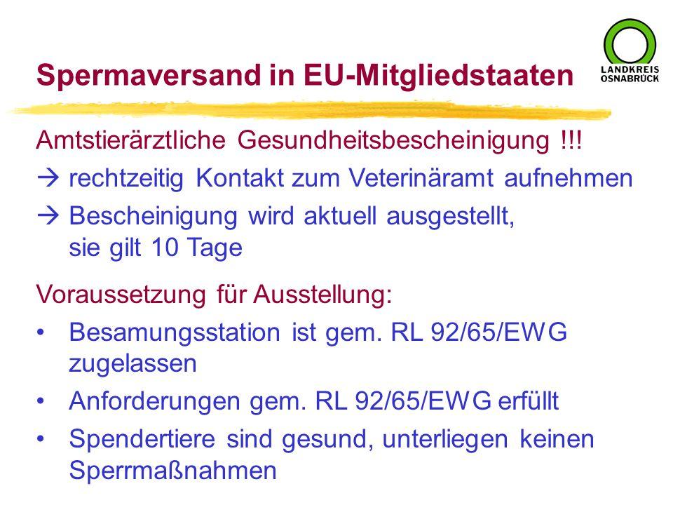 Spermaversand in EU-Mitgliedstaaten Amtstierärztliche Gesundheitsbescheinigung !!! rechtzeitig Kontakt zum Veterinäramt aufnehmen Bescheinigung wird a
