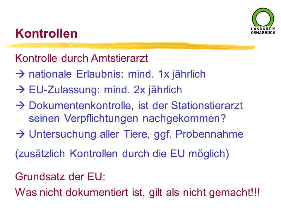 Kontrollen Kontrolle durch Amtstierarzt nationale Erlaubnis: mind. 1x jährlich EU-Zulassung: mind. 2x jährlich Dokumentenkontrolle, ist der Stationsti