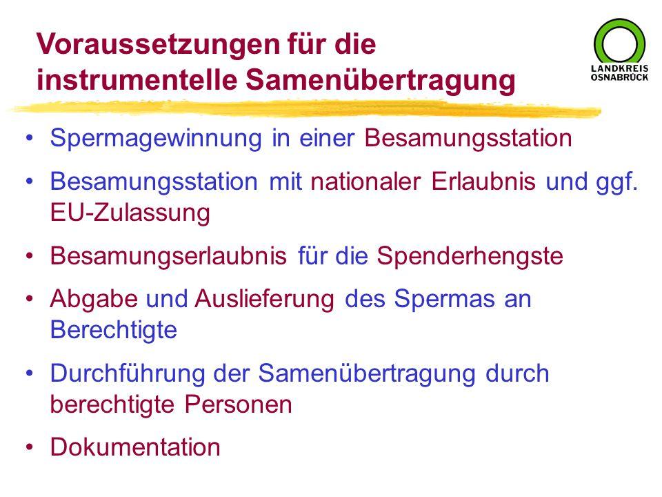 Spermagewinnung in einer Besamungsstation Besamungsstation mit nationaler Erlaubnis und ggf. EU-Zulassung Besamungserlaubnis für die Spenderhengste Ab