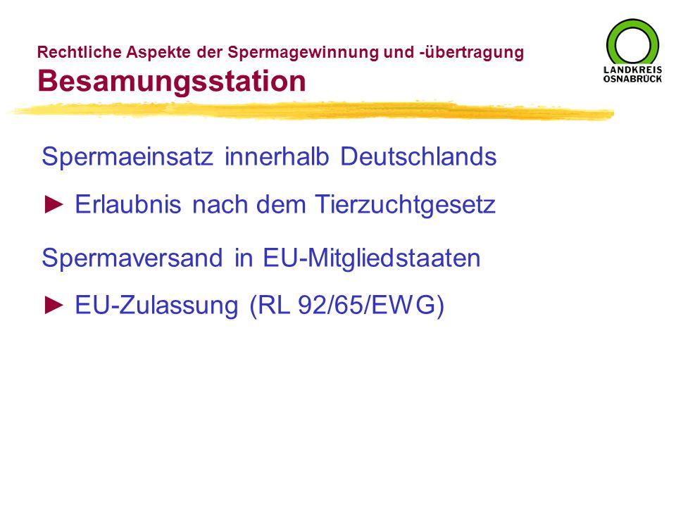 Spermaeinsatz innerhalb Deutschlands Erlaubnis nach dem Tierzuchtgesetz Spermaversand in EU-Mitgliedstaaten EU-Zulassung (RL 92/65/EWG) Rechtliche Asp