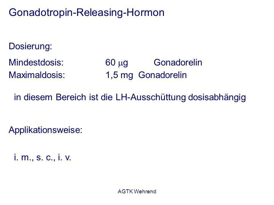 AGTK Wehrend Gonadotropin-Releasing-Hormon Dosierung: Mindestdosis: 60 g Gonadorelin Maximaldosis:1,5 mg Gonadorelin in diesem Bereich ist die LH-Auss