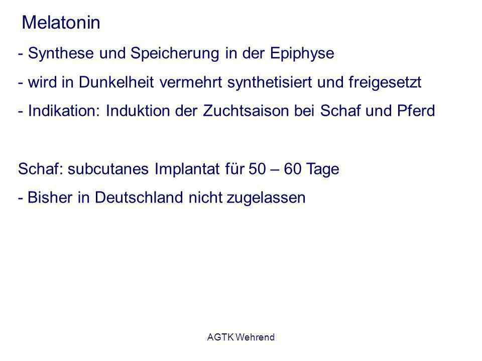 AGTK Wehrend Melatonin - Synthese und Speicherung in der Epiphyse - wird in Dunkelheit vermehrt synthetisiert und freigesetzt - Indikation: Induktion
