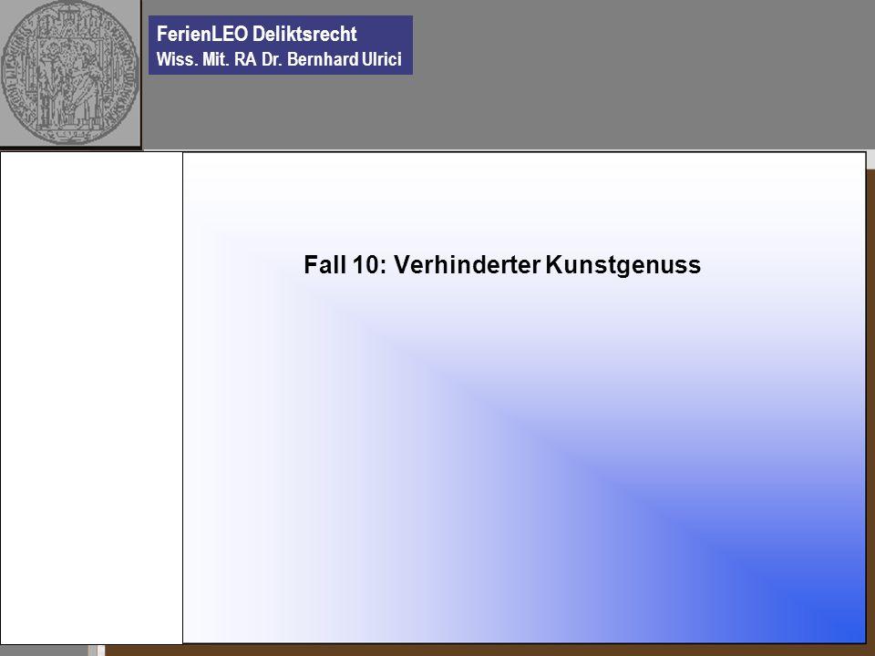 FerienLEO Deliktsrecht Wiss. Mit. RA Dr. Bernhard Ulrici Fall 10: Verhinderter Kunstgenuss