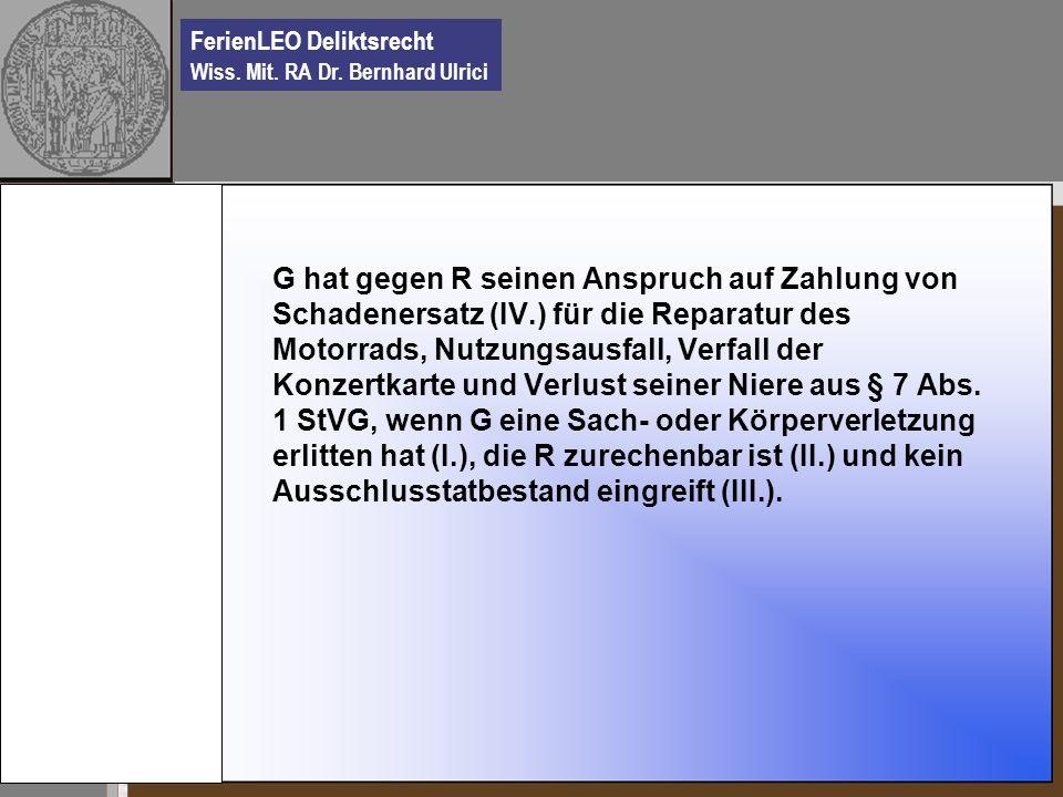 FerienLEO Deliktsrecht Wiss. Mit. RA Dr. Bernhard Ulrici G hat gegen R seinen Anspruch auf Zahlung von Schadenersatz (IV.) für die Reparatur des Motor