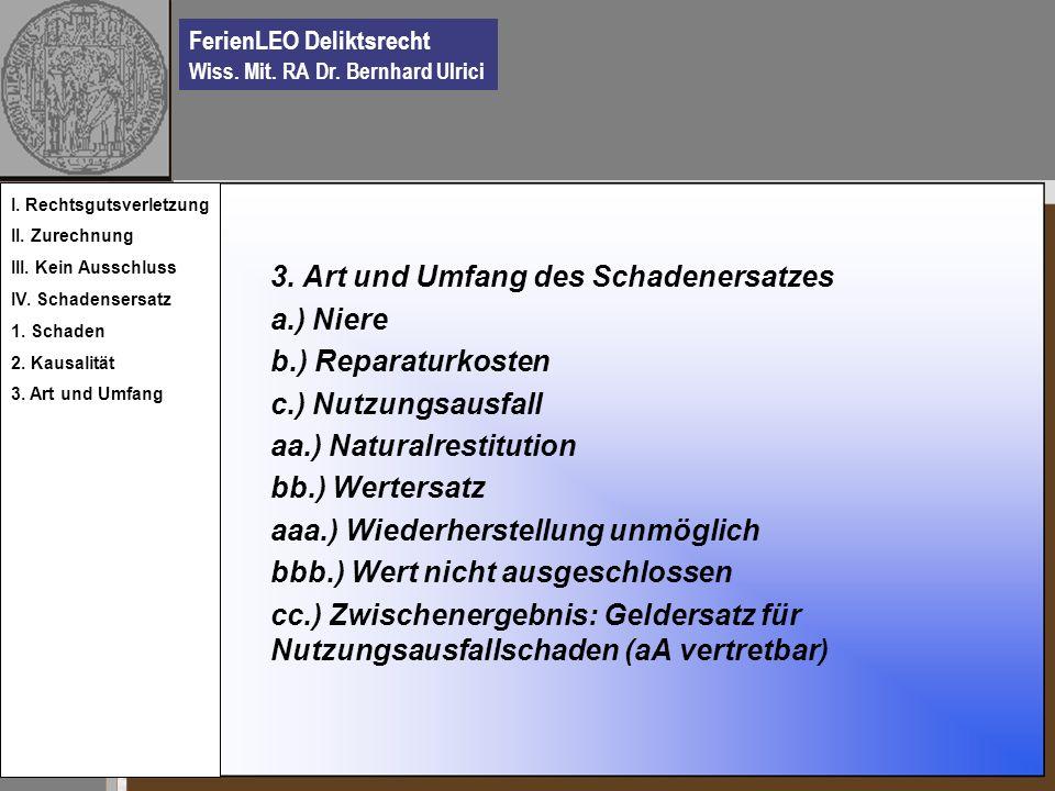 FerienLEO Deliktsrecht Wiss. Mit. RA Dr. Bernhard Ulrici 3. Art und Umfang des Schadenersatzes a.) Niere b.) Reparaturkosten c.) Nutzungsausfall aa.)