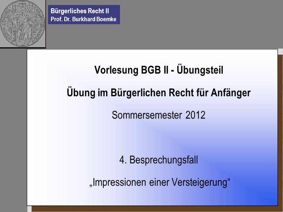 Bürgerliches Recht II Prof. Dr. Burkhard Boemke Vorlesung BGB II - Übungsteil Übung im Bürgerlichen Recht für Anfänger Sommersemester 2012 4. Besprech