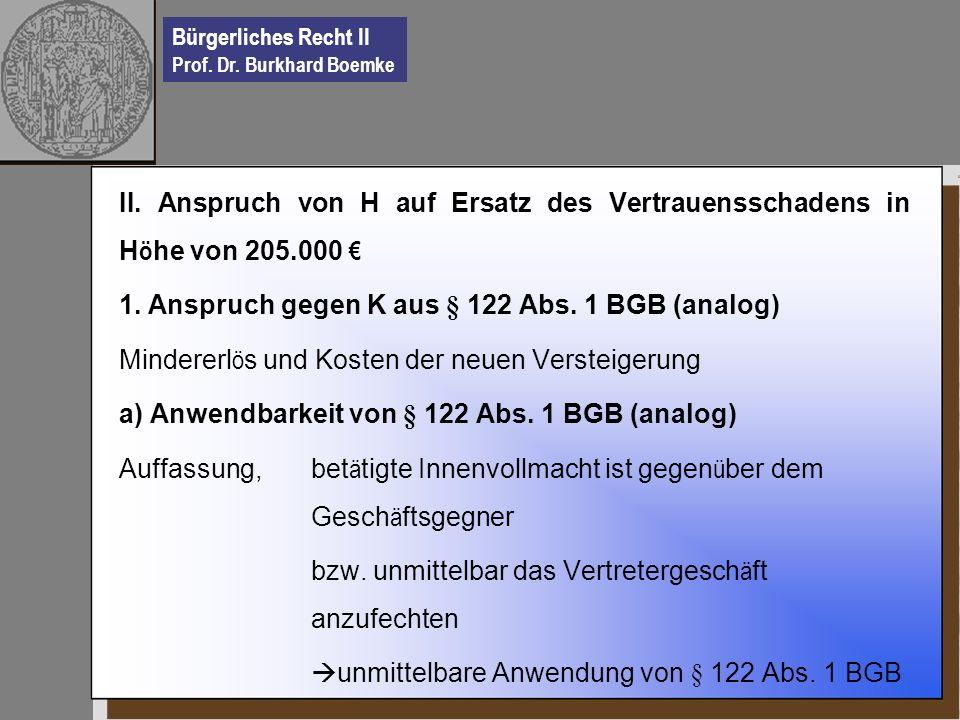 Bürgerliches Recht II Prof. Dr. Burkhard Boemke II. Anspruch von H auf Ersatz des Vertrauensschadens in H ö he von 205.000 1. Anspruch gegen K aus § 1