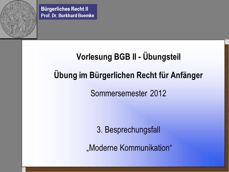 Bürgerliches Recht II Prof. Dr. Burkhard Boemke Vorlesung BGB II - Übungsteil Übung im Bürgerlichen Recht für Anfänger Sommersemester 2012 3. Besprech