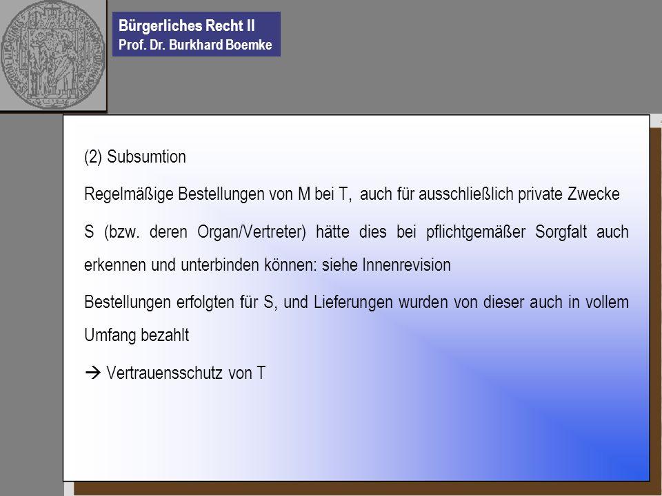 Bürgerliches Recht II Prof. Dr. Burkhard Boemke (2) Subsumtion Regelmäßige Bestellungen von M bei T, auch für ausschließlich private Zwecke S (bzw. de