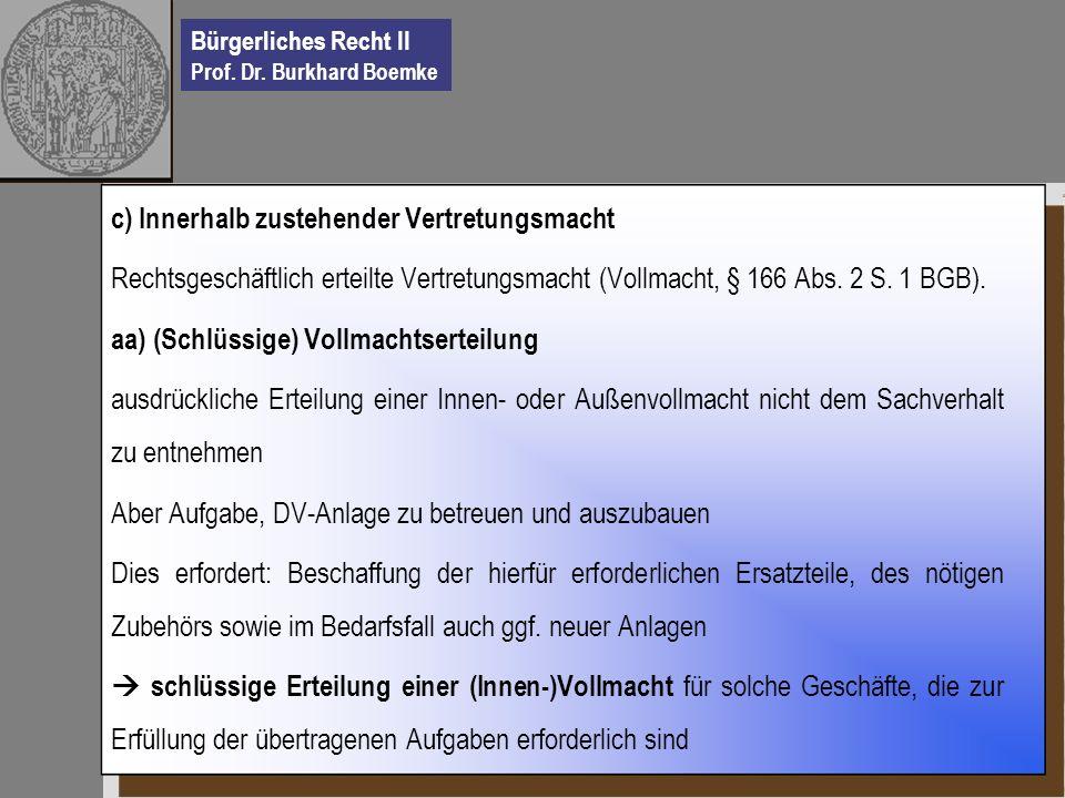 Bürgerliches Recht II Prof. Dr. Burkhard Boemke c) Innerhalb zustehender Vertretungsmacht Rechtsgeschäftlich erteilte Vertretungsmacht (Vollmacht, § 1