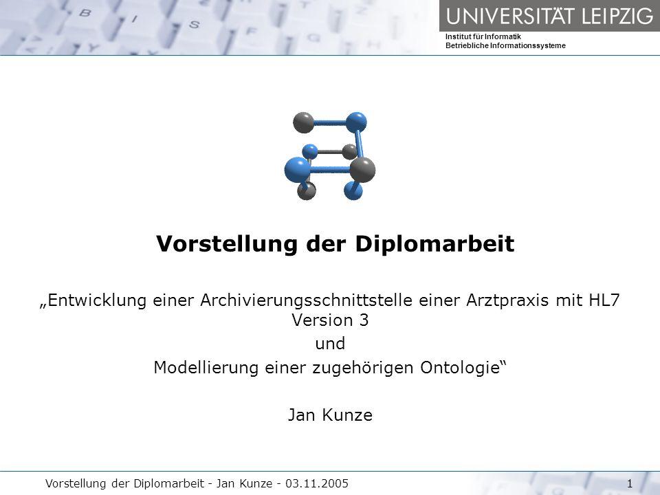 Institut für Informatik Betriebliche Informationssysteme Vorstellung der Diplomarbeit - Jan Kunze - 03.11.20051 Vorstellung der Diplomarbeit Entwicklu