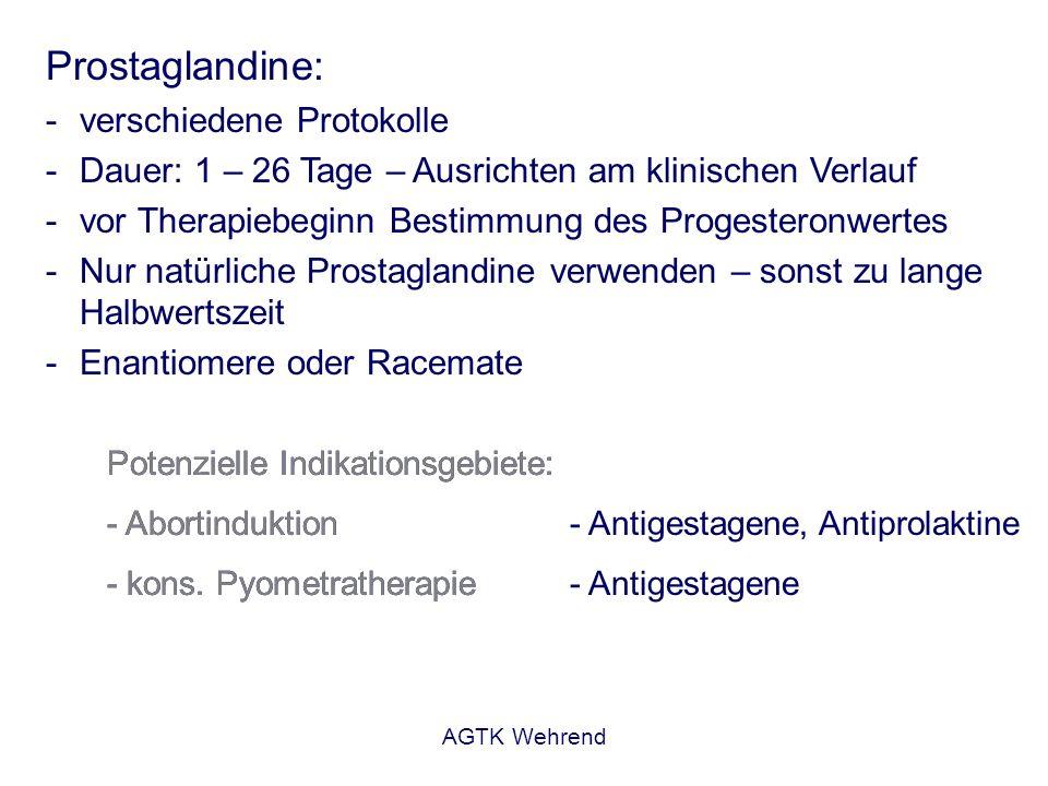 AGTK Wehrend Prostaglandine: -verschiedene Protokolle -Dauer: 1 – 26 Tage – Ausrichten am klinischen Verlauf -vor Therapiebeginn Bestimmung des Proges