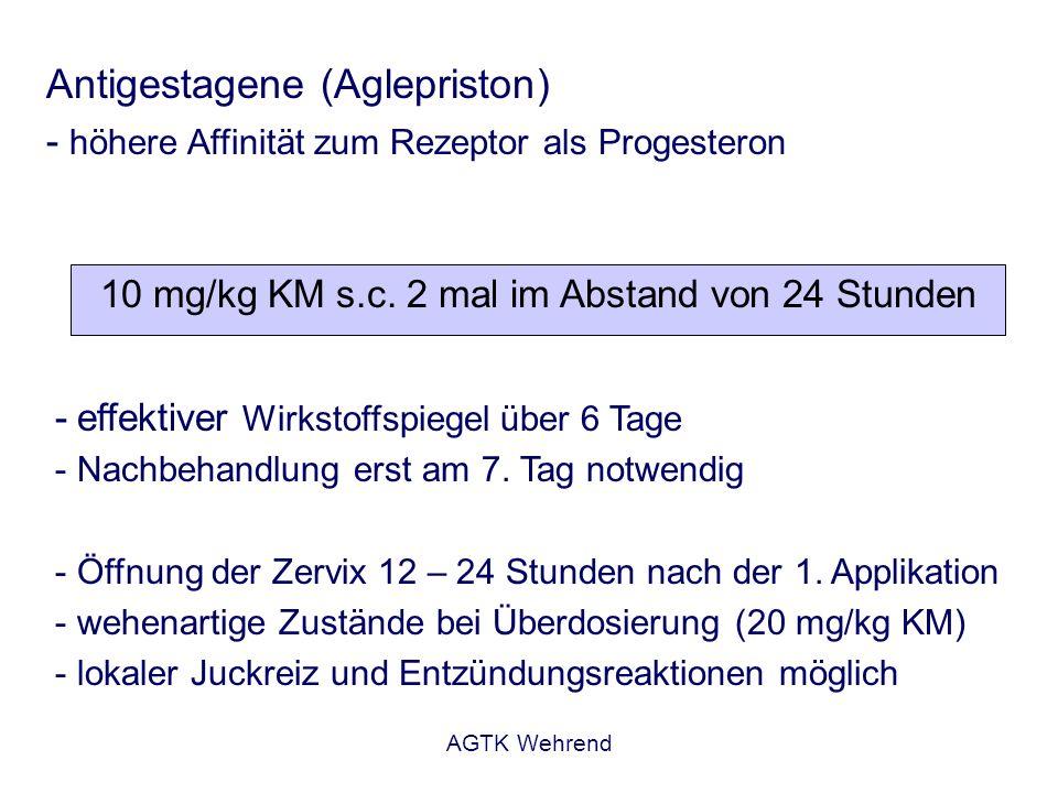 AGTK Wehrend Antigestagene (Aglepriston) - höhere Affinität zum Rezeptor als Progesteron 10 mg/kg KM s.c. 2 mal im Abstand von 24 Stunden -effektiver