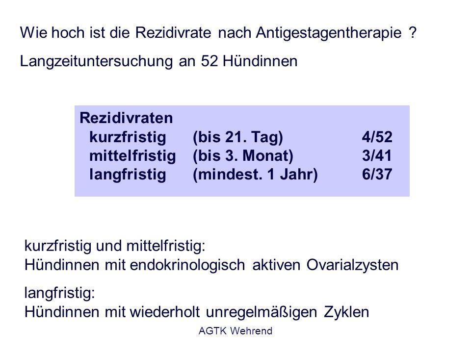 AGTK Wehrend Wie hoch ist die Rezidivrate nach Antigestagentherapie ? Langzeituntersuchung an 52 Hündinnen kurzfristig und mittelfristig: Hündinnen mi