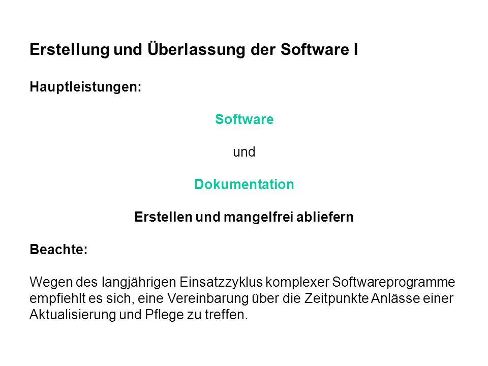 Erstellung und Überlassung der Software I Hauptleistungen: Software und Dokumentation Erstellen und mangelfrei abliefern Beachte: Wegen des langjährig