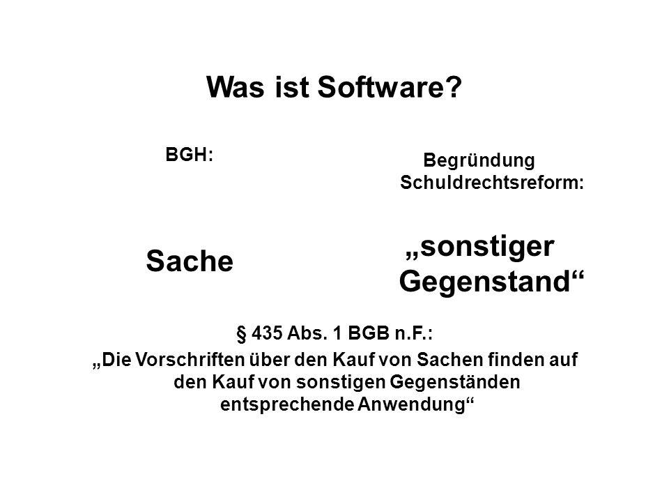 Was ist Software? BGH: Sache Begründung Schuldrechtsreform: sonstiger Gegenstand § 435 Abs. 1 BGB n.F.: Die Vorschriften über den Kauf von Sachen find