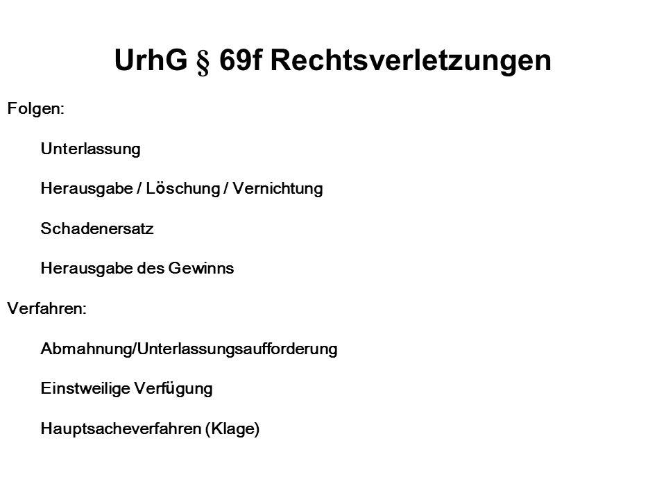 UrhG § 69f Rechtsverletzungen Folgen: Unterlassung Herausgabe / L ö schung / Vernichtung Schadenersatz Herausgabe des Gewinns Verfahren: Abmahnung/Unt