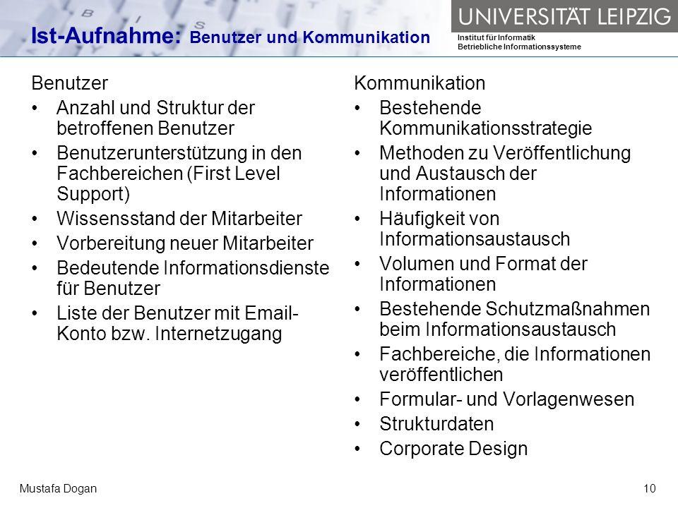 Institut für Informatik Betriebliche Informationssysteme Mustafa Dogan10 Ist-Aufnahme: Benutzer und Kommunikation Benutzer Anzahl und Struktur der bet