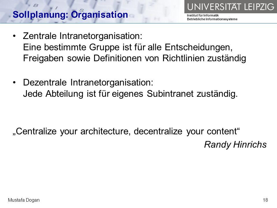 Institut für Informatik Betriebliche Informationssysteme Mustafa Dogan18 Sollplanung: Organisation Zentrale Intranetorganisation: Eine bestimmte Grupp