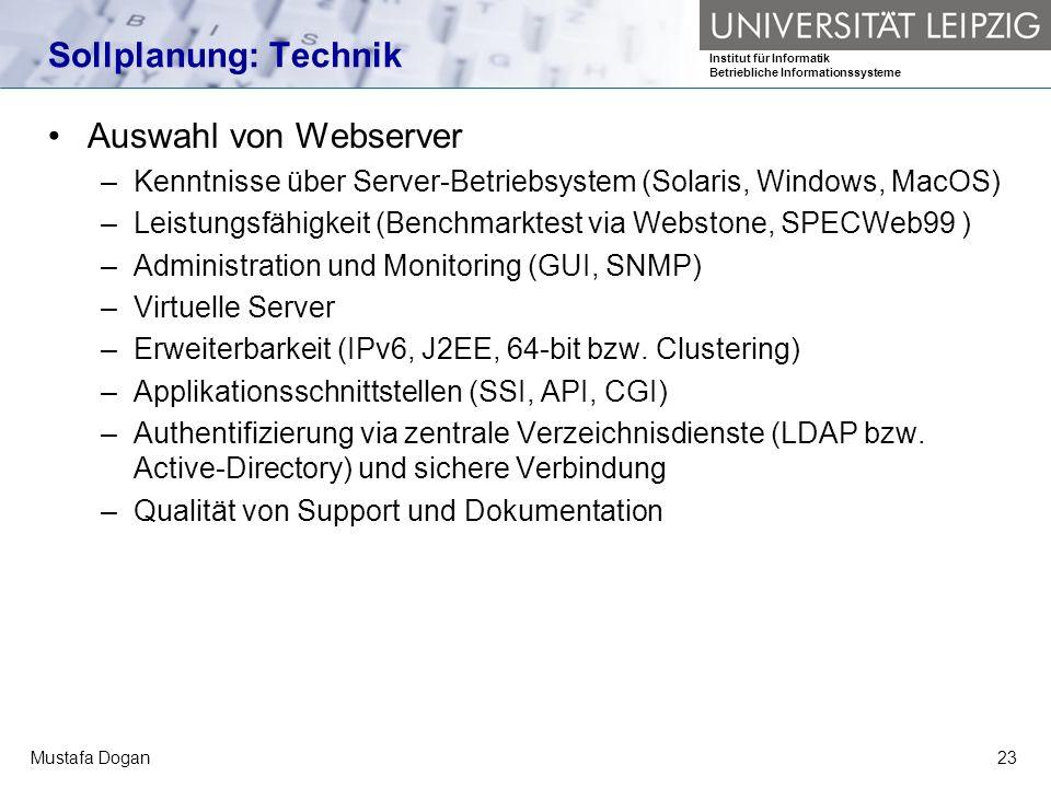 Institut für Informatik Betriebliche Informationssysteme Mustafa Dogan23 Sollplanung: Technik Auswahl von Webserver –Kenntnisse über Server-Betriebsys