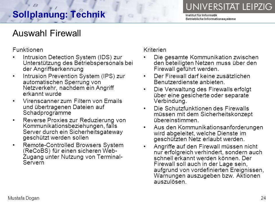 Institut für Informatik Betriebliche Informationssysteme Mustafa Dogan24 Sollplanung: Technik Auswahl Firewall Funktionen Intrusion Detection System (