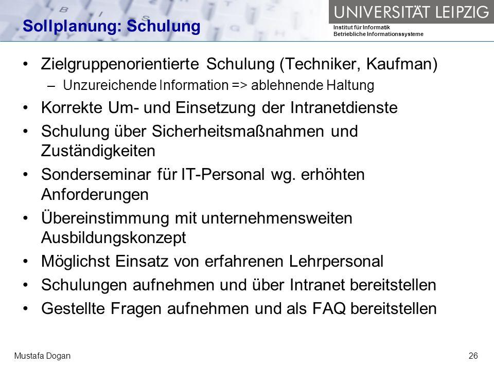 Institut für Informatik Betriebliche Informationssysteme Mustafa Dogan26 Sollplanung: Schulung Zielgruppenorientierte Schulung (Techniker, Kaufman) –U