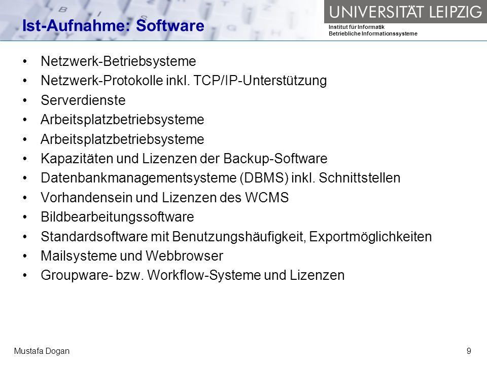 Institut für Informatik Betriebliche Informationssysteme Mustafa Dogan9 Ist-Aufnahme: Software Netzwerk-Betriebsysteme Netzwerk-Protokolle inkl. TCP/I