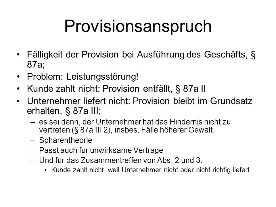 Provisionsanspruch Fälligkeit der Provision bei Ausführung des Geschäfts, § 87a; Problem: Leistungsstörung.