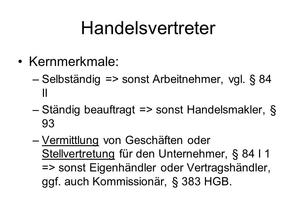 Handelsvertreter Kernmerkmale: –Selbständig => sonst Arbeitnehmer, vgl.