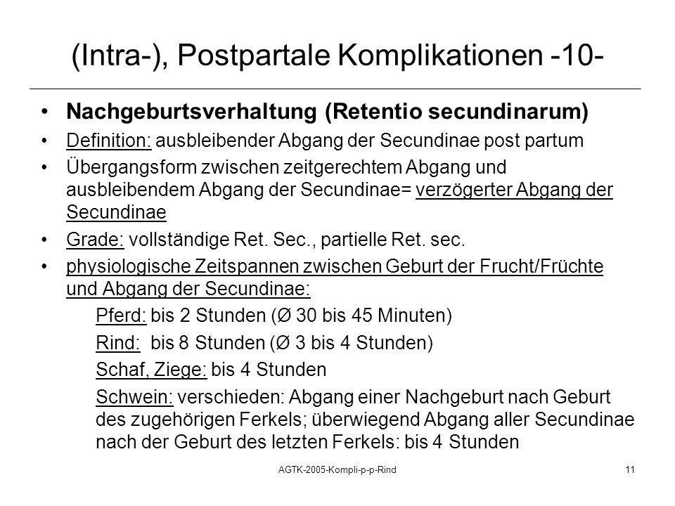 AGTK-2005-Kompli-p-p-Rind11 (Intra-), Postpartale Komplikationen -10- Nachgeburtsverhaltung (Retentio secundinarum) Definition: ausbleibender Abgang d