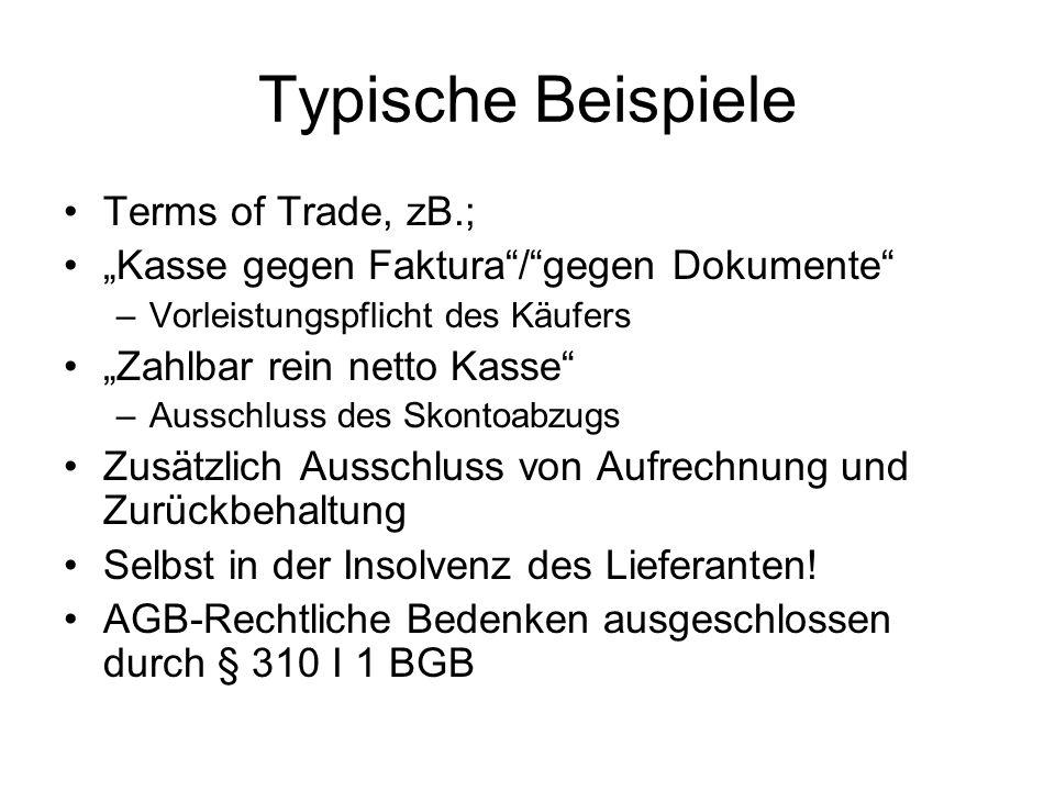 Typische Beispiele Terms of Trade, zB.; Kasse gegen Faktura/gegen Dokumente –Vorleistungspflicht des Käufers Zahlbar rein netto Kasse –Ausschluss des