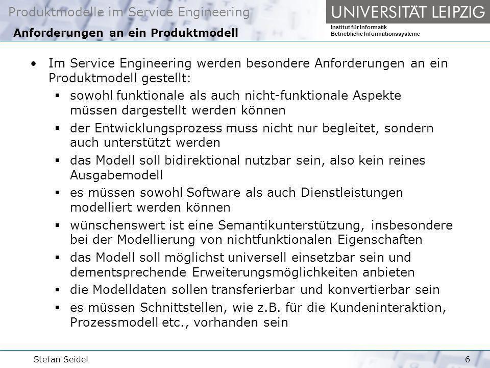 Produktmodelle im Service Engineering Institut für Informatik Betriebliche Informationssysteme Stefan Seidel7 Herkömmliche Modellbildung An- forderungs- analyse Konzeptions- phase Implemen- tations- phase Definitions- phase TestRollout