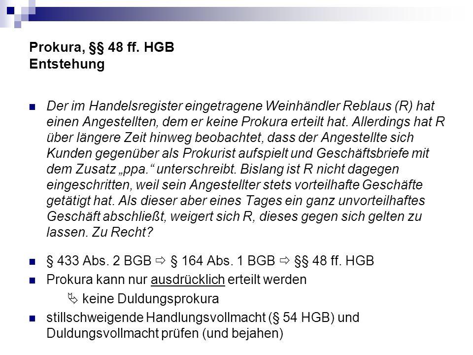 Prokura, §§ 48 ff. HGB Entstehung Der im Handelsregister eingetragene Weinhändler Reblaus (R) hat einen Angestellten, dem er keine Prokura erteilt hat