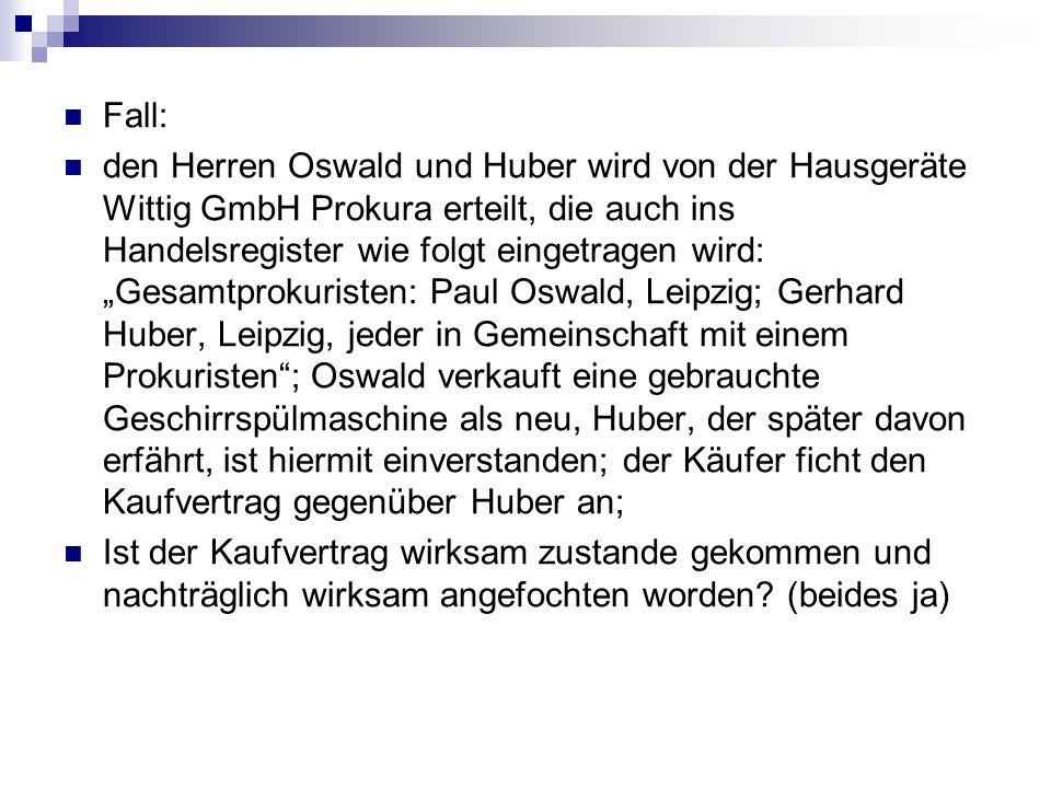 Fall: den Herren Oswald und Huber wird von der Hausgeräte Wittig GmbH Prokura erteilt, die auch ins Handelsregister wie folgt eingetragen wird: Gesamt